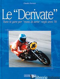 DERIVATE. TUTTE LE GARE PER «MOTO DI SERIE» NEGLI ANNI '70. EDIZ. ILLUSTRATA (LE - PORROZZI CLAUDIO