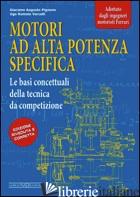 MOTORI AD ALTA POTENZA SPECIFICA. LE BASI CONCETTUALI DELLA TECNICA DA COMPETIZI - PIGNONE GIACOMO A.; VERCELLI UGO R.