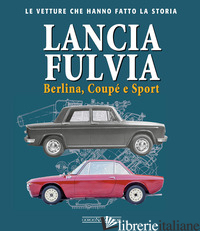 LANCIA FULVIA. BERLINA COUPE' E SPORT - CATARSI GIANCARLO