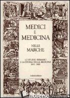 MEDICI E MEDICINA NELLE MARCHE. LO STUDIO FIRMANO E LA STORIA DELLA MEDICINA 195 - ZURLINI F. (CUR.)