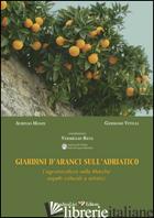 GIARDINI D'ARANCI SULL'ADRIATICO. L'AGRUMICOLTURA NELLE MARCHE: ASPETTI COLTURAL - MANZI AURELIO; VITELLI GERMANO