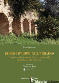 GIARDINI D'AGRUMI SULL'ADRIATICO. CARATTERISTICHE OROGRAFICHE E ARCHITETTONICHE  - AMBROGIO KEOMA