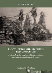 CAPITALE UMANO NELLA GEOPOLITICA DELLA GRANDE GUERRA... ED ANCHE I MARCHIGIANI N - GAETANI SILVIA