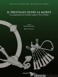 PRESTIGIO OLTRE LA MORTE. LE NECROPOLI PICENE DI CONTRADA CUGNOLO A TORRE DI PAL - POSTRIOTI G. (CUR.); VOLTOLINI D. (CUR.)
