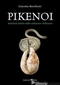 PIKENOI. ANTICHITA' ITALICHE DELLA COLLEZIONE «VALLORANI» - RECCHIONI GIACOMO