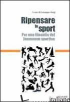 RIPENSARE LO SPORT. PER UNA FILOSOFIA DEL FENOMENO SPORTIVO - SORGI GIUSEPPE