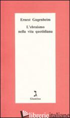 EBRAISMO NELLA VITA QUOTIDIANA (L') - GUGENHEIM ERNEST