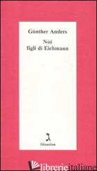 NOI FIGLI DI EICHMANN - ANDERS GUNTHER