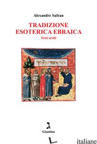 TRADIZIONE ESOTERICA EBRAICA. TESTI SCELTI - SAFRAN ALEXANDRE