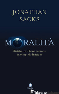 MORALITA'. RISTABILIRE IL BENE COMUNE IN TEMPI DI DIVISIONI - SACKS JONATHAN