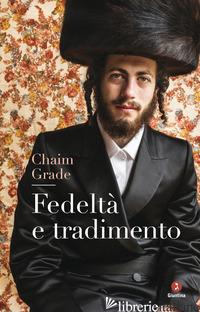 FEDELTA' E TRADIMENTO - GRADE CHAIM