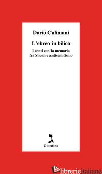 EBREO IN BILICO. I CONTI CON LA MEMORIA FRA SHOAH E ANTISEMITISMO (L') - CALIMANI DARIO