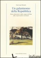 GALANTUOMO DELLA REPUBBLICA. ENRICO BARTOLETTI: DALLE STEPPE DEL DON ALLA COOPER - MELANDRI G. LUIGI