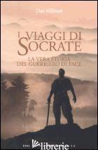 VIAGGI DI SOCRATE. LA VERA STORIA DEL GUERRIERO DI PACE (I) - MILLMAN DAN