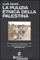 PULIZIA ETNICA DELLA PALESTINA (LA) - PAPPE' ILAN