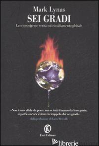 SEI GRADI. LA SCONVOLGENTE VERITA' SUL RISCALDAMENTO GLOBALE - LYNAS MARK