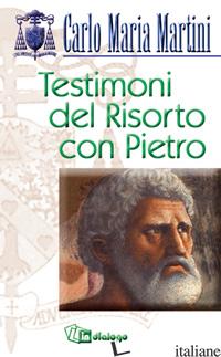 TESTIMONI DEL RISORTO CON PIETRO - MARTINI CARLO MARIA