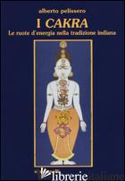 CAKRA. LE RUOTE D'ENERGIA NELLA TRADIZIONE INDIANA (I) - PELISSERO ALBERTO