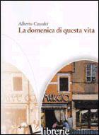 DOMENICA DI QUESTA VITA (LA) - CASADEI ALBERTO