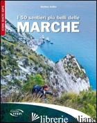 50 SENTIERI PIU' BELLI DELLE MARCHE (I) - ARDITO STEFANO
