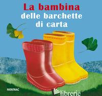 BAMBINA DELLE BARCHETTE DI CARTA (LA) - BUIZZA CHIARA; FOGLIETTI LETIZIA; FRANZONI IRENE; ZANOTTI COSETTA