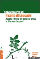 SALTO DI LEUCADE. ASPETTI E FORME DEL PENSIERO ANTICO IN GIACOMO LEOPARDI (IL) - PRESTI SALVATORE