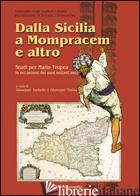 DALLA SICILIA A MOMPRACEM E ALTRO. STUDI PER MARIO TROPEA IN OCCASIONE DEI SUOI  - SORBELLO G. (CUR.); TRAINA G. (CUR.)