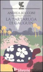 TARTARUGA DI GAUGUIN (LA) - BOCCONI ANDREA