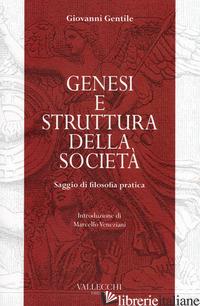 GENESI E STRUTTURA DELLA SOCIETA'. SAGGIO DI FILOSOFIA PRATICA - GENTILE GIOVANNI
