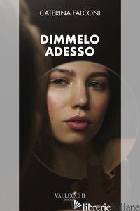 DIMMELO ADESSO - FALCONI CATERINA