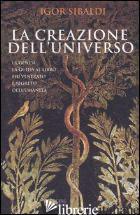 CREAZIONE DELL'UNIVERSO. LA GENESI 1-11 (LA) - SIBALDI IGOR