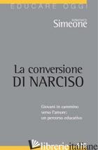 CONVERSIONE DI NARCISO. GIOVANI IN CAMMINO VERSO L'AMORE, UN PERCORSO EDUCATIVO  - SIMEONE DOMENICO