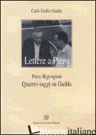 LETTERE A PIERO-QUATTRO SAGGI SU GADDA - GADDA CARLO EMILIO; BIGONGIARI PIERO; PRIAMI S. (CUR.)