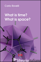 WHAT IS TIME? WHAT IS SPACE? - ROVELLI CARLO