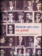 DITTATORE PER CASO. UN PICCOLO DUCE PROTETTO DALL'ITALIA FASCISTA - GOBETTI ERIC