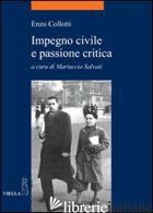 IMPEGNO CIVILE E PASSIONE CRITICA - COLLOTTI ENZO; SALVATI M. (CUR.)