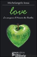 LOVE. LE CANZONI D'AMORE DEI BEATLES - IOSSA MICHELANGELO