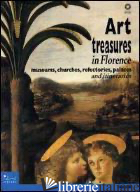 ART TREASURES IN FLORENCE. MUSEUMS, CHURCHES, REFECTORIES, PALACES AND ITINERARI - TADDEI ILARIA