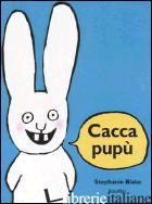 CACCA PUPU'. EDIZ. ILLUSTRATA - BLAKE STEPHANIE