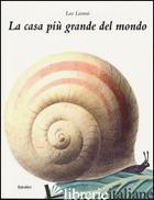 CASA PIU' GRANDE DEL MONDO (LA) - LIONNI LEO