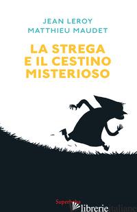 STREGA E IL CESTINO MISTERIOSO (LA) - LEROY JEAN; MAUDET MATTHIEU