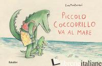 PICCOLO COCCODRILLO VA AL MARE. EDIZ. ILLUSTRATA - MONTANARI EVA
