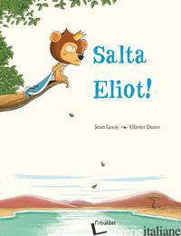 SALTA ELIOT! EDIZ. A COLORI - LEROY JEAN