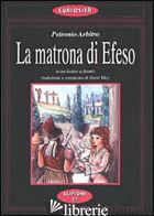 MATRONA DI EFESO. FAVOLE DEL SATYRICON DI PETRONIO. TESTO LATINO A FRONTE (LA) - PETRONIO ARBITRO; MEY D. (CUR.)