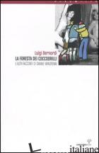 FORESTA DEI COCCODRILLI E ALTRI RACCONTI DI SMANIE MINORENNI (LA) - BERNARDI LUIGI