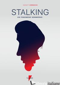 STALKING. UN FENOMENO SOMMERSO - VERNOCCHI SIMONETTA