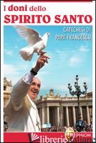 DONI DELLO SPIRITO SANTO. CATECHESI DI PAPA FRANCESCO (I) - FRANCESCO (JORGE MARIO BERGOGLIO)