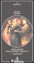 VISITAZIONE (DELLA PITTURA CRISTIANA) - NANCY JEAN-LUC; CARIOLATO A. (CUR.); FERRARI F. (CUR.)