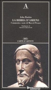 BIBBIA D'AMIENS (LA) - RUSKIN JOHN; PROUST M. (CUR.)
