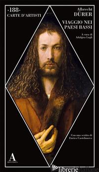 VIAGGIO NEI PAESI BASSI - DURER ALBRECHT; LUGLI A. (CUR.)